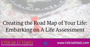 Creating the Road Map of Your Life: Embarking on A Life Assessment