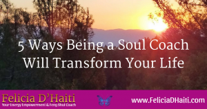 5 Ways Being a Soul Coach Will Transform Your Life