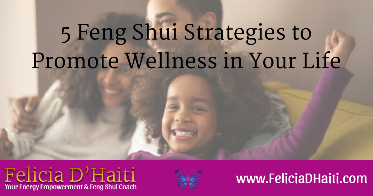 5 Feng Shui Strategies to Promote Wellness in Your Life